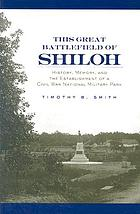 This great battlefield of Shiloh : history, memory, and the establishment of a Civil War national military park