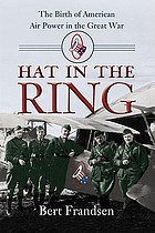 Hat in the ring : the birth of American air power in the Great War