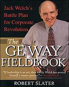 The GE way fieldbook Jack Welch's battle plan for corporate revolution
