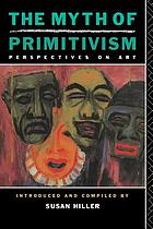 The Myth of primitivism : perspectives on art