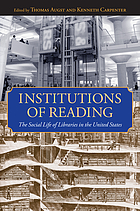Institutions of reading : the social life of libraries in the United States