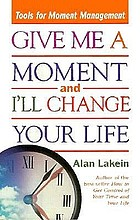 Give me a moment and I'll change your life : tools for moment management