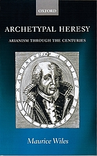 Archetypal heresy : Arianism through the centuries