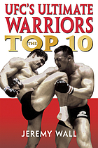 UFC's ultimate warriors : the top ten
