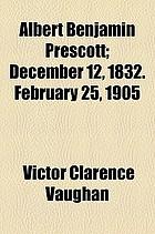 Albert Benjamin Prescott. December 12, 1832. February 25, 1905