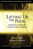 Lifting up the poor : a dialogue on religion, poverty & welfare reform