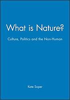 What is nature? : culture, politics, and the non-human