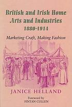 British and Irish home arts and industries, 1880-1914 : marketing craft, making fashion