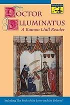 Doctor Illuminatus : a Ramón Llull reader