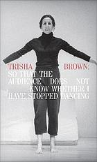 Trisha Brown : so that the audience does not know whether I have stopped dancing