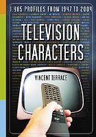 Television characters : 1,485 profiles, 1947-2004