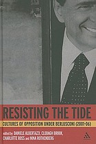 Resisting the tide : cultures of opposition under Berlusconi (2001-06)