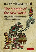 The singing of the New World : indigenous voice in the era of European contact