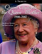 Queen Elizabeth, the Queen Mother, 1900-2002 the Queen Mother and her century : a tribute
