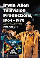 Irwin allen television productions, 1964-1970 : a critical history of voyage to the bottom of the sea, lost in space, the time tunnel and land of the gaints