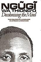 Decolonising the mind : the politics of language in African literature