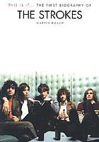 This is it- : the first biography of the Strokes