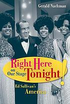 Right here on our stage tonight! : Ed Sullivan's America