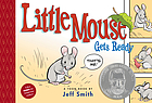 Little Mouse gets ready : a Toon book