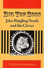 Big top boss : John Ringling North and the circus