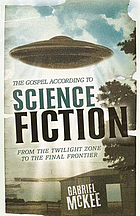 The Gospel according to science fiction : from the twilight zone to the final frontier