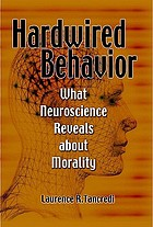 Hardwired behavior : what neuroscience reveals about morality