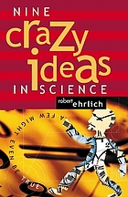 Nine crazy ideas in science : a few might even be true