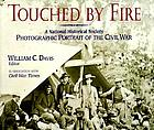 Touched by fire : a National Historical Society photographic portrait of the Civil War : in association with Civil War Times