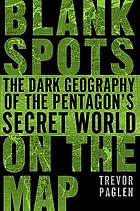 Blank spots on the map : the dark geography of the Pentagon's secret world