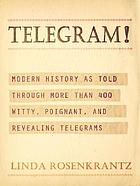 Telegram! : modern history as told through more than 400 witty, poignant, and revealing telegrams