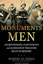 Monuments Men : Nazi thieves, allied heroes and the biggest treasure hunt in history