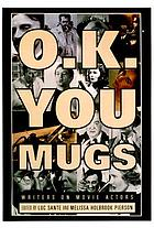 O.K. you mugs : writers on movie actors
