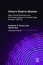 China's road to disaster : Mao, central politicians, and provincial leaders in the unfolding of the great leap forward, 1955-1959