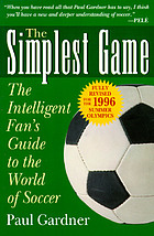 The simplest game : the intelligent fan's guide to the world of soccer