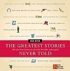 The greatest stories never told : 100 tales from history to astonish, bewilder, & stupefy