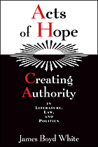 Acts of hope : creating authority in literature, law, and politics