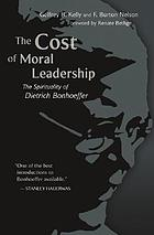 The cost of moral leadership : the spirituality of Dietrich Bonhoeffer