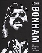 John Bonham : the powerhouse behind Led Zeppelin
