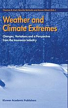 Weather and climate extremes : changes, variations, and a perspective from the insurance industry