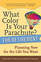What color is your parachute? for retirement : planning now for the life you want