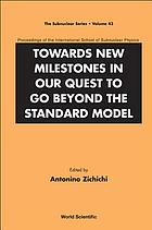 Towards new milestones in our quest to go beyond the standard model proceedings of the International School of Subnuclear Physics