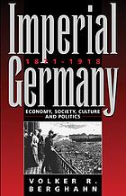 Imperial Germany, 1871-1918 : economy, society, culture, and politics