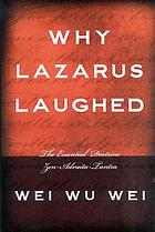 Why Lazarus laughed: the essential doctrine, Zen, -Advaita, -Tantra