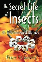 The secret life of insects : an entomological alphabet