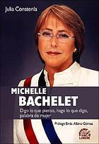 Michelle Bachelet : digo lo que pienso, hago lo que digo, palabra de mujer