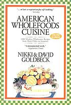 American wholefoods cuisine : over 1300 meatless wholesome recipes from short order to gourmet