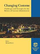 Changing customs : challenges and strategies for the reform of customs administration