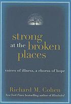 Strong at the broken places : lifting lives above illness