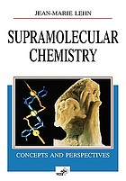 Supramolecular chemistry : concepts and perspectives : a personal account built upon the George Fisher Baker lectures in chemistry at Cornell University [and] Lezioni Lincee, Accademia nazionale dei Lincei, Roma