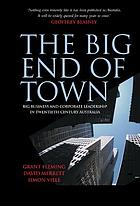 The big end of town : big business and corporate leadership in twentieth-century Australia